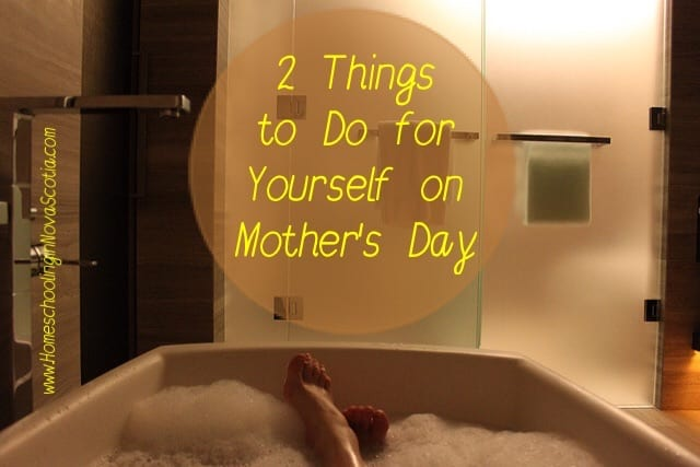 things to do for yourself on mother's day